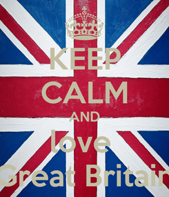 Poster: KEEP CALM AND love  Great Britain