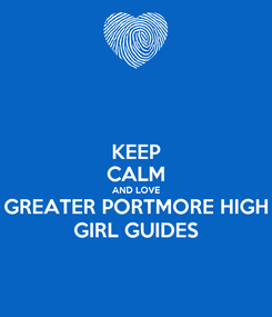 Poster: KEEP CALM AND LOVE GREATER PORTMORE HIGH GIRL GUIDES