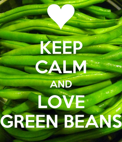 Poster: KEEP CALM AND LOVE GREEN BEANS
