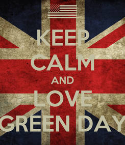 Poster: KEEP CALM AND LOVE  GREEN DAY