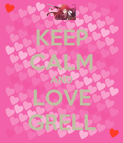 Poster: KEEP CALM AND LOVE GRELL