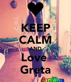 Poster: KEEP CALM AND Love  Greta