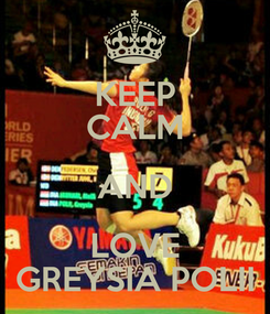 Poster: KEEP CALM AND LOVE GREYSIA POLII