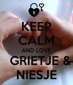 Poster: KEEP CALM AND LOVE   GRIETJE & NIESJE