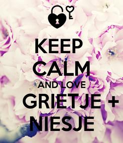Poster: KEEP  CALM AND LOVE    GRIETJE + NIESJE