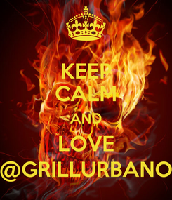 Poster: KEEP CALM AND LOVE @GRILLURBANO