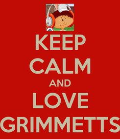 Poster: KEEP CALM AND LOVE GRIMMETTS