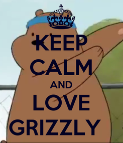Poster: KEEP CALM AND LOVE GRIZZLY