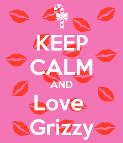Poster: KEEP CALM AND Love  Grizzy