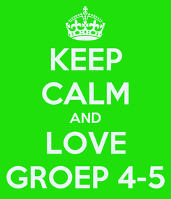 Poster: KEEP CALM AND LOVE GROEP 4-5