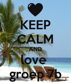 Poster: KEEP CALM AND love  groep 7b