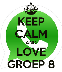 Poster: KEEP CALM AND LOVE GROEP 8