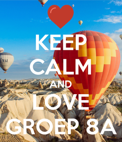 Poster: KEEP CALM AND LOVE GROEP 8A