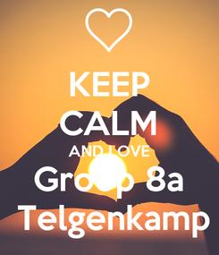 Poster: KEEP CALM AND LOVE Groep 8a  Telgenkamp