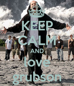 Poster: KEEP CALM AND love grubson