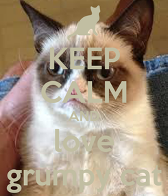Poster: KEEP CALM AND love grumpy cat