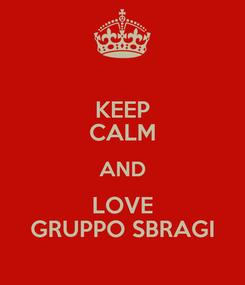 Poster: KEEP CALM AND LOVE GRUPPO SBRAGI
