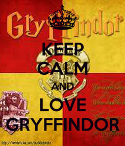 Poster: KEEP CALM AND LOVE GRYFFINDOR