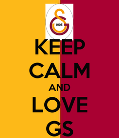 Poster: KEEP CALM AND LOVE GS