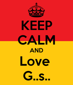 Poster: KEEP CALM AND Love  G..s..