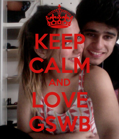 Poster: KEEP CALM AND LOVE GSWB