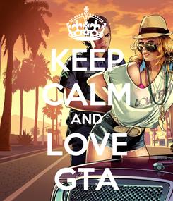 Poster: KEEP CALM AND LOVE GTA