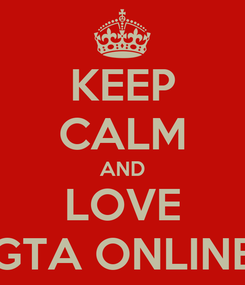 Poster: KEEP CALM AND LOVE GTA ONLINE