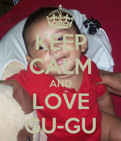 Poster: KEEP CALM AND LOVE GU-GU