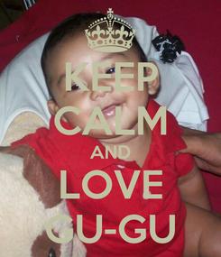 Poster: KEEP CALM AND LOVE GU-GU