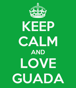Poster: KEEP CALM AND LOVE GUADA