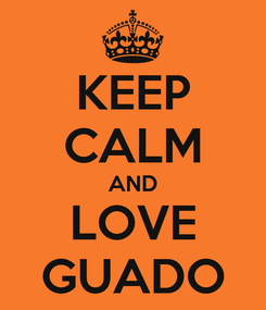 Poster: KEEP CALM AND LOVE GUADO