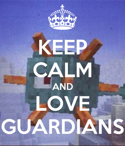 Poster: KEEP CALM AND LOVE GUARDIANS