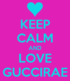 Poster: KEEP CALM AND LOVE GUCCIRAE