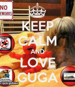 Poster: KEEP CALM AND LOVE GUGA