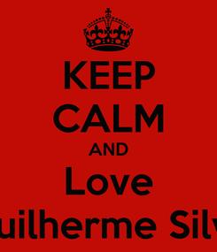 Poster: KEEP CALM AND Love Guilherme Silva