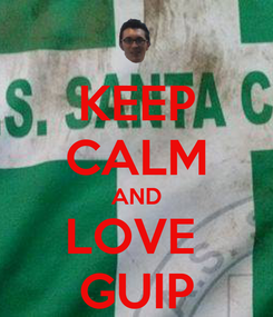 Poster: KEEP CALM AND LOVE  GUIP