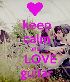 Poster:  keep  calm and     LOVE   guitar