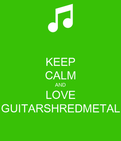 Poster: KEEP CALM AND LOVE GUITARSHREDMETAL