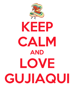 Poster: KEEP CALM AND LOVE GUJIAQUI