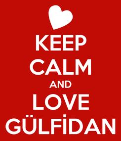 Poster: KEEP CALM AND LOVE GÜLFİDAN