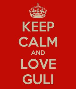 Poster: KEEP CALM AND LOVE GULI