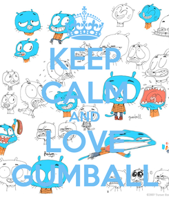 Poster: KEEP CALM AND LOVE GUMBALL