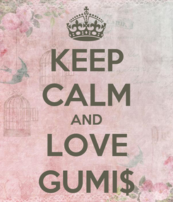 Poster: KEEP CALM AND LOVE GUMI$