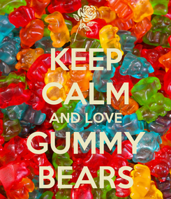 Poster: KEEP CALM AND LOVE GUMMY BEARS