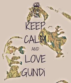 Poster: KEEP CALM AND LOVE GUNDi