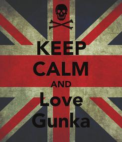 Poster: KEEP CALM AND Love Gunka