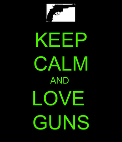 Poster: KEEP CALM AND  LOVE  GUNS