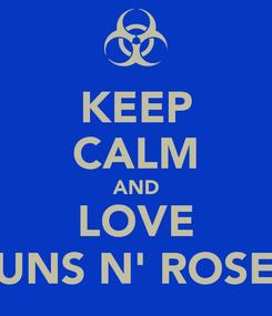 Poster: KEEP CALM AND LOVE GUNS N' ROSES