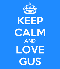 Poster: KEEP CALM AND LOVE GUS