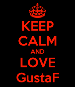 Poster: KEEP CALM AND LOVE GustaF